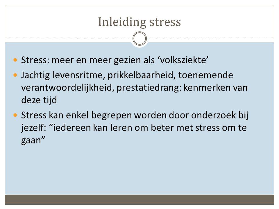 Inleiding stress Stress: meer en meer gezien als 'volksziekte' Jachtig levensritme, prikkelbaarheid, toenemende verantwoordelijkheid, prestatiedrang: kenmerken van deze tijd Stress kan enkel begrepen worden door onderzoek bij jezelf: iedereen kan leren om beter met stress om te gaan