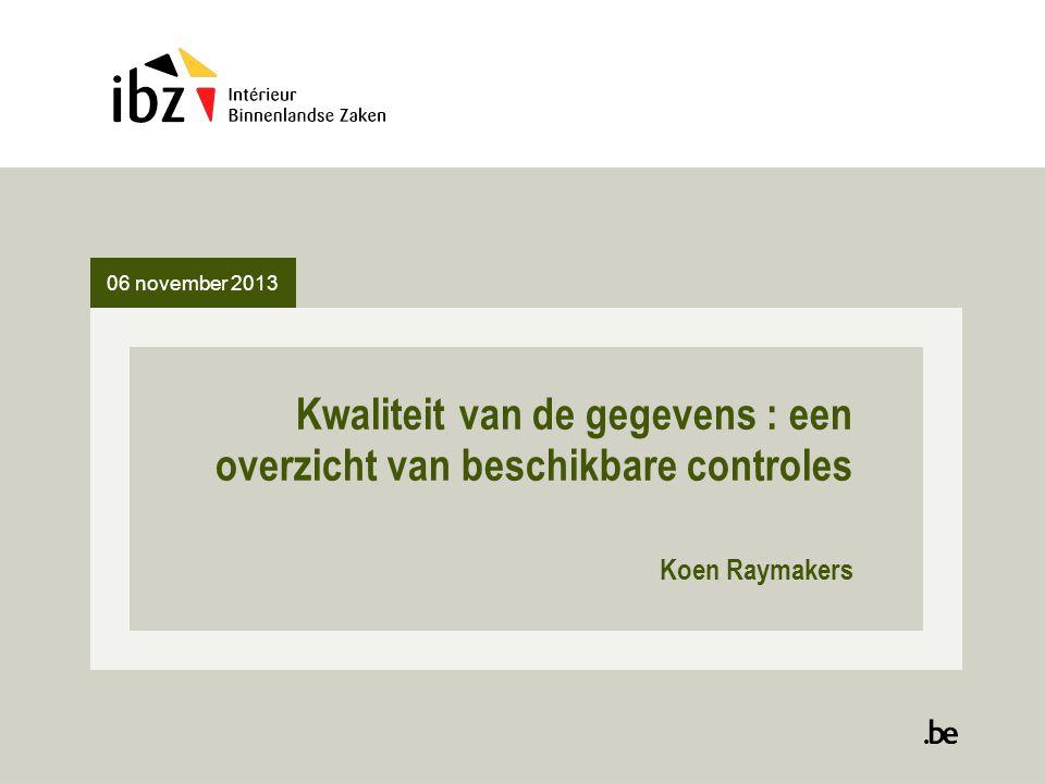 06 november 2013 Kwaliteit van de gegevens : een overzicht van beschikbare controles Koen Raymakers