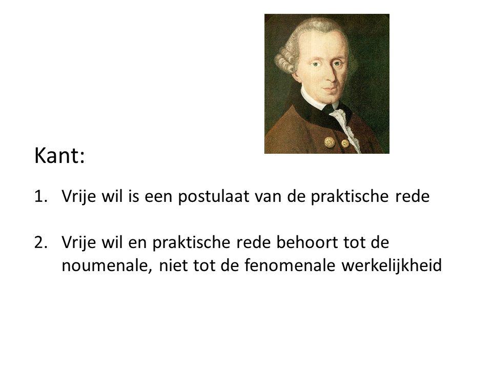 Kant: 1.Vrije wil is een postulaat van de praktische rede 2.Vrije wil en praktische rede behoort tot de noumenale, niet tot de fenomenale werkelijkhei
