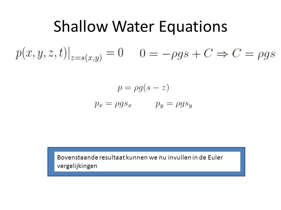 Shallow Water Equations Bovenstaande resultaat kunnen we nu invullen in de Euler vergelijkingen