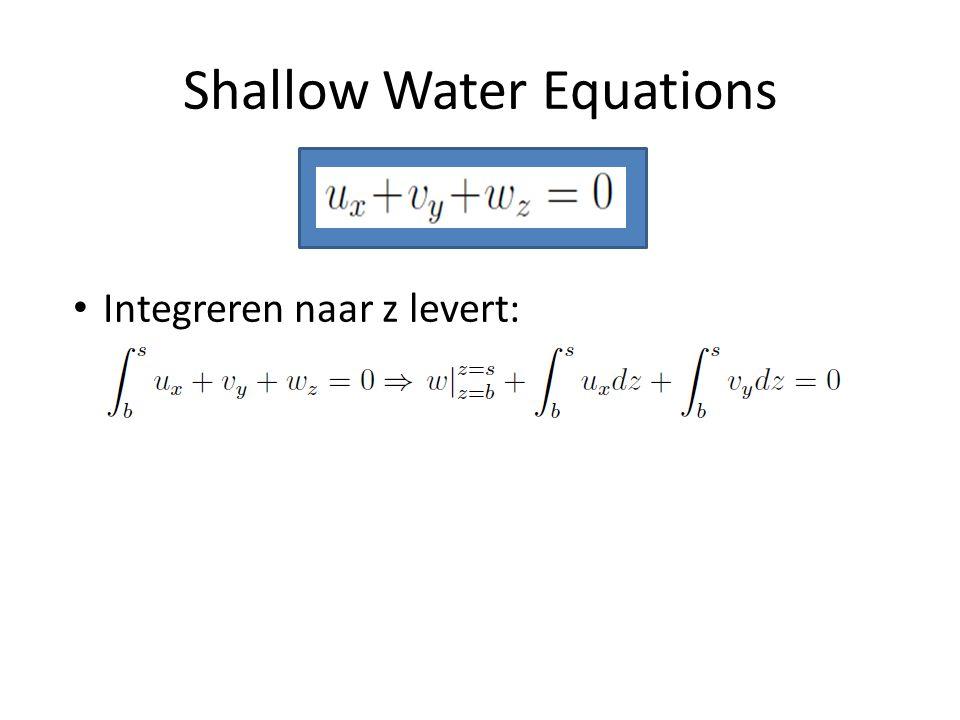 Shallow Water Equations Integreren naar z levert: