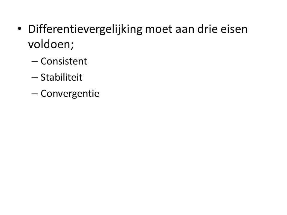 Differentievergelijking moet aan drie eisen voldoen; – Consistent – Stabiliteit – Convergentie
