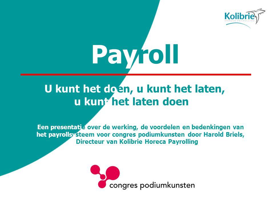 Payroll U kunt het doen, u kunt het laten, u kunt het laten doen Een presentatie over de werking, de voordelen en bedenkingen van het payrollsysteem v
