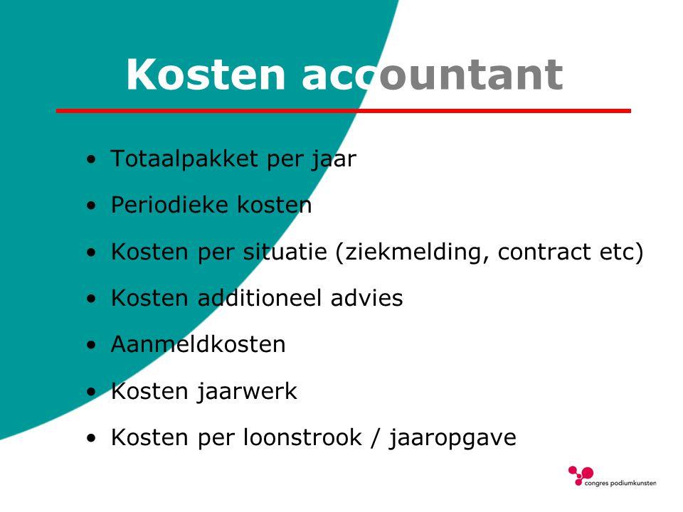 Kosten accountant Totaalpakket per jaar Periodieke kosten Kosten per situatie (ziekmelding, contract etc) Kosten additioneel advies Aanmeldkosten Kost