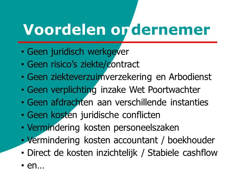 Voordelen ondernemer Geen juridisch werkgever Geen risico's ziekte/contract Geen ziekteverzuimverzekering en Arbodienst Geen verplichting inzake Wet P