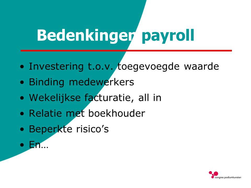 Bedenkingen payroll Investering t.o.v. toegevoegde waarde Binding medewerkers Wekelijkse facturatie, all in Relatie met boekhouder Beperkte risico's E