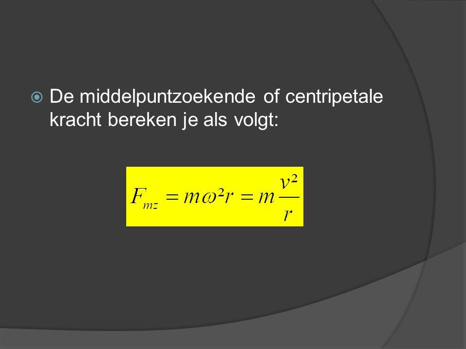  De middelpuntzoekende of centripetale kracht bereken je als volgt: