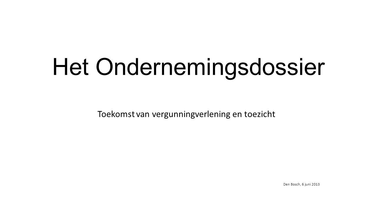 Het Ondernemingsdossier Toekomst van vergunningverlening en toezicht Den Bosch, 6 juni 2013