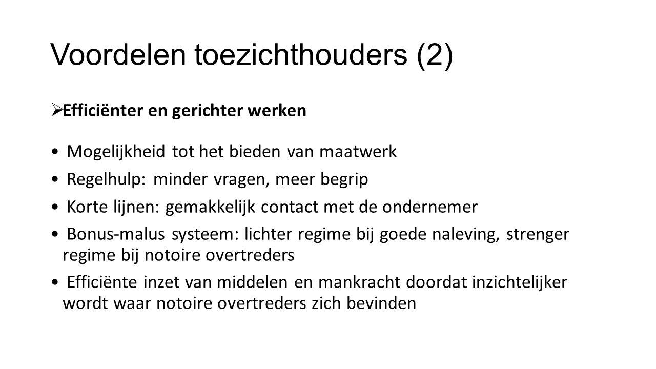 Voordelen toezichthouders (2)  Efficiënter en gerichter werken Mogelijkheid tot het bieden van maatwerk Regelhulp: minder vragen, meer begrip Korte l