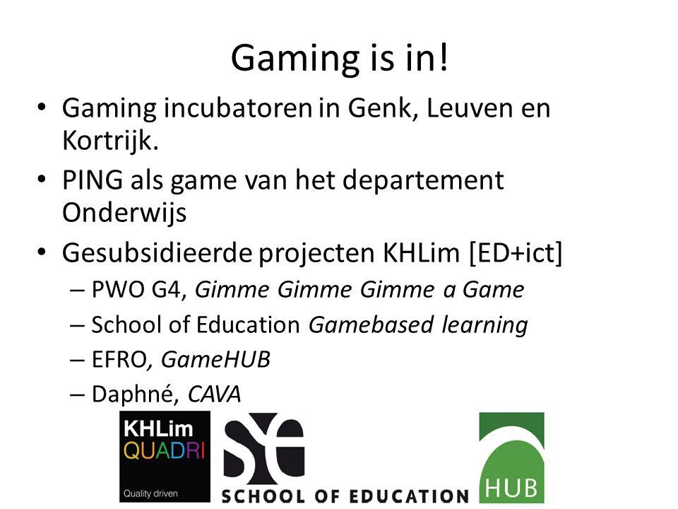 Gaming is in! Gaming incubatoren in Genk, Leuven en Kortrijk. PING als game van het departement Onderwijs Gesubsidieerde projecten KHLim [ED+ict] – PW