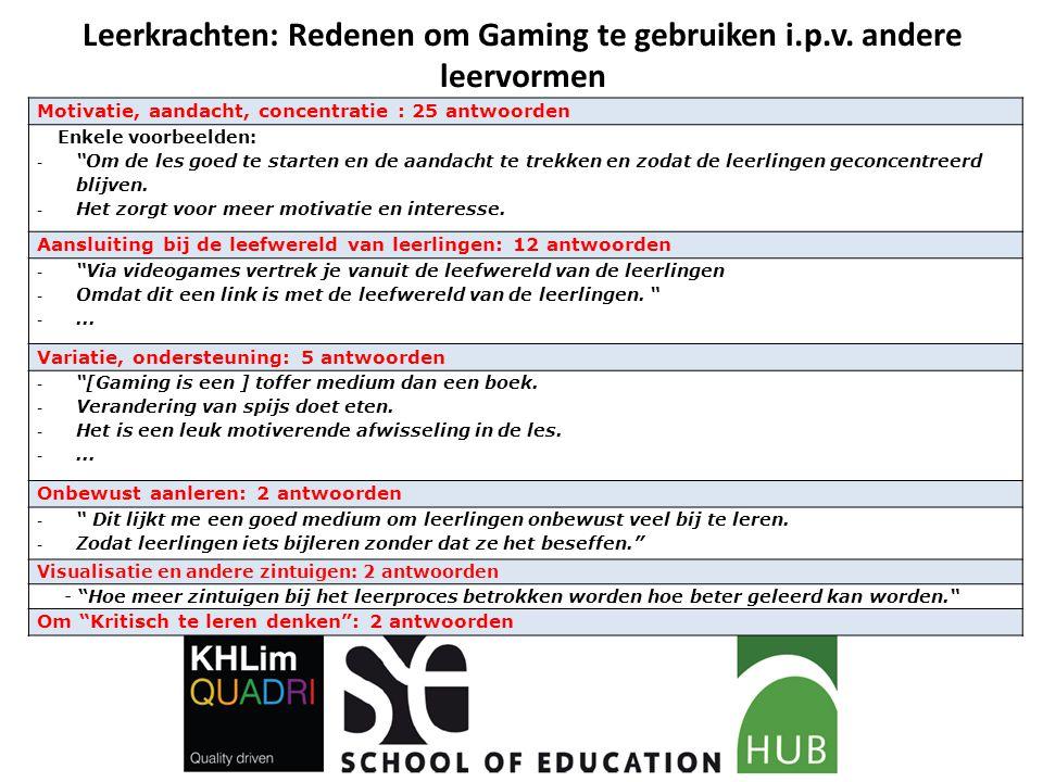 """Leerkrachten: Redenen om Gaming te gebruiken i.p.v. andere leervormen Motivatie, aandacht, concentratie : 25 antwoorden Enkele voorbeelden: - """"Om de l"""