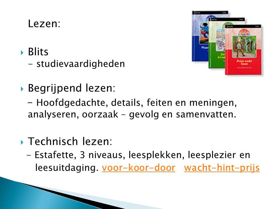 Lezen:  Blits - studievaardigheden  Begrijpend lezen: - Hoofdgedachte, details, feiten en meningen, analyseren, oorzaak – gevolg en samenvatten.  T