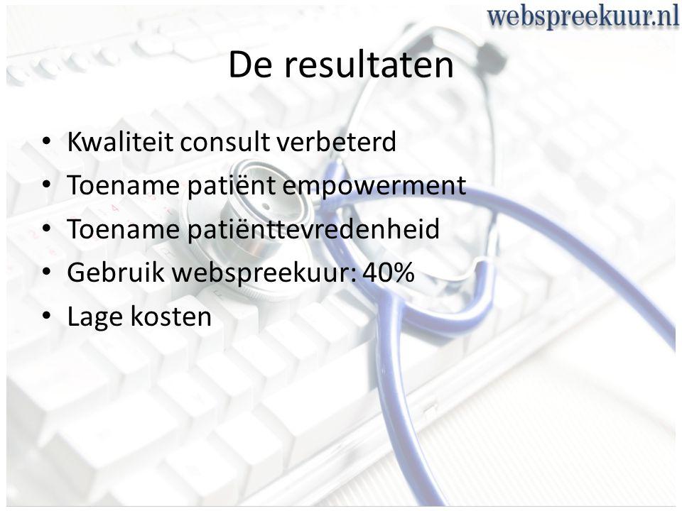 De resultaten Kwaliteit consult verbeterd Toename patiënt empowerment Toename patiënttevredenheid Gebruik webspreekuur: 40% Lage kosten