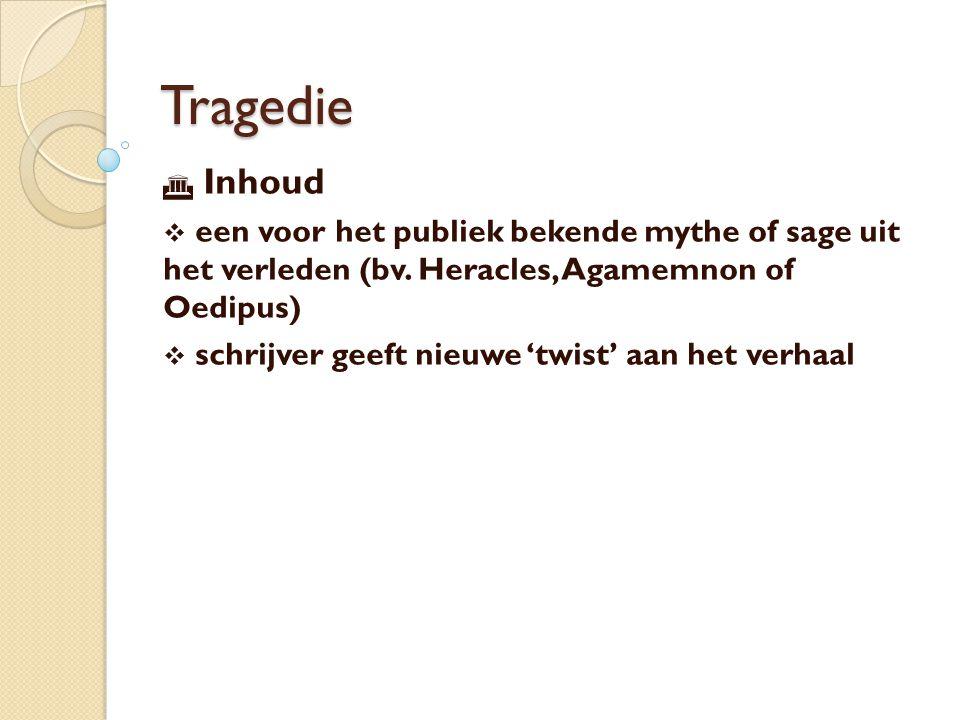 Tragedie  Inhoud  een voor het publiek bekende mythe of sage uit het verleden (bv.