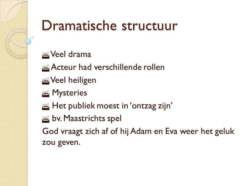 Dramatische structuur  Veel drama  Acteur had verschillende rollen  Veel heiligen  Mysteries  Het publiek moest in 'ontzag zijn'  bv.