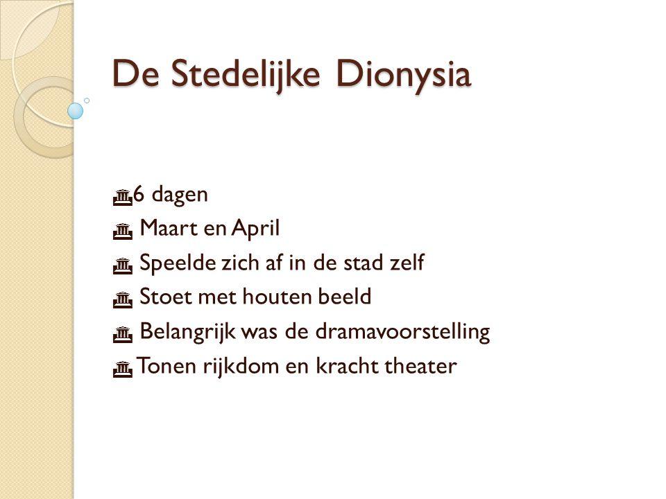 De Stedelijke Dionysia  6 dagen  Maart en April  Speelde zich af in de stad zelf  Stoet met houten beeld  Belangrijk was de dramavoorstelling  Tonen rijkdom en kracht theater