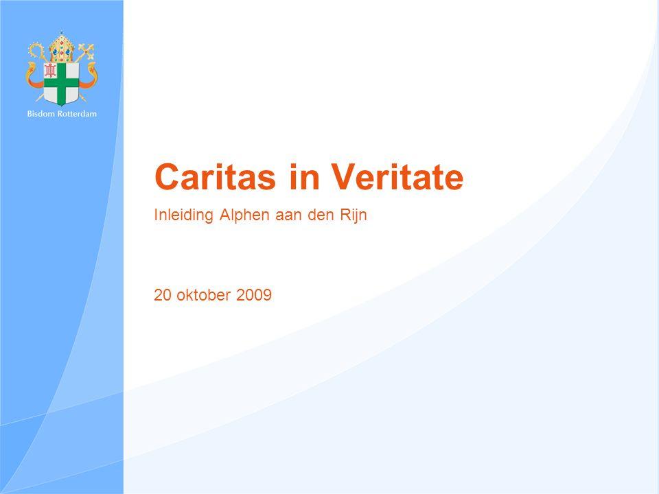Caritas in Veritate Inleiding Alphen aan den Rijn 20 oktober 2009