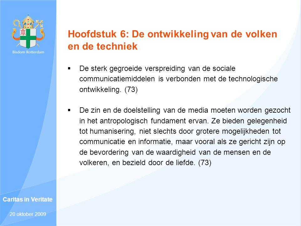 Hoofdstuk 6: De ontwikkeling van de volken en de techniek  De sterk gegroeide verspreiding van de sociale communicatiemiddelen is verbonden met de technologische ontwikkeling.