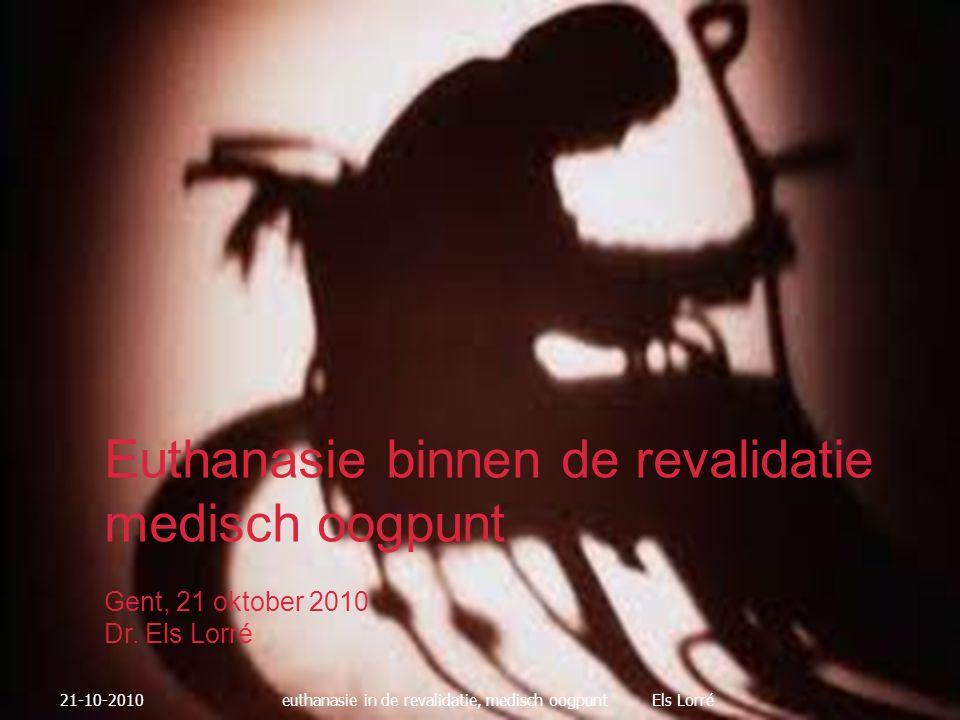  Gesprekken/ handelingen noteren in het dossier  Medisch  nursing  therapeuten 21-10-2010euthanasie in de revalidatie, medisch oogpunt Els Lorré