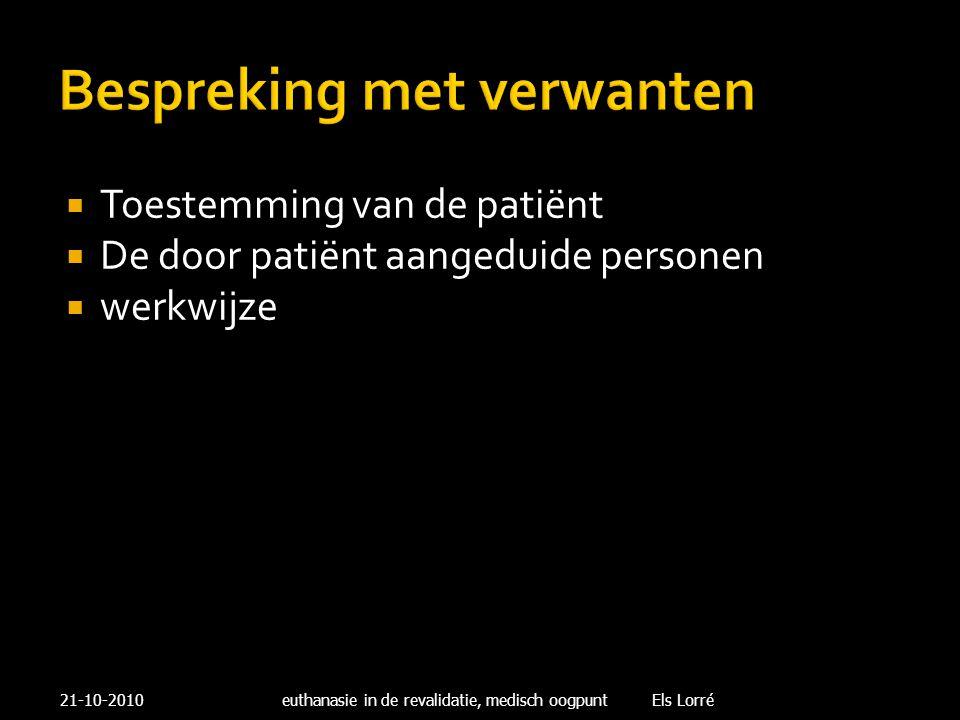 Bespreking met verwanten  Toestemming van de patiënt  De door patiënt aangeduide personen  werkwijze 21-10-2010euthanasie in de revalidatie, medisc