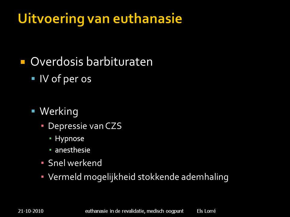Uitvoering van euthanasie  Overdosis barbituraten  IV of per os  Werking ▪ Depressie van CZS ▪ Hypnose ▪ anesthesie ▪ Snel werkend ▪ Vermeld mogeli