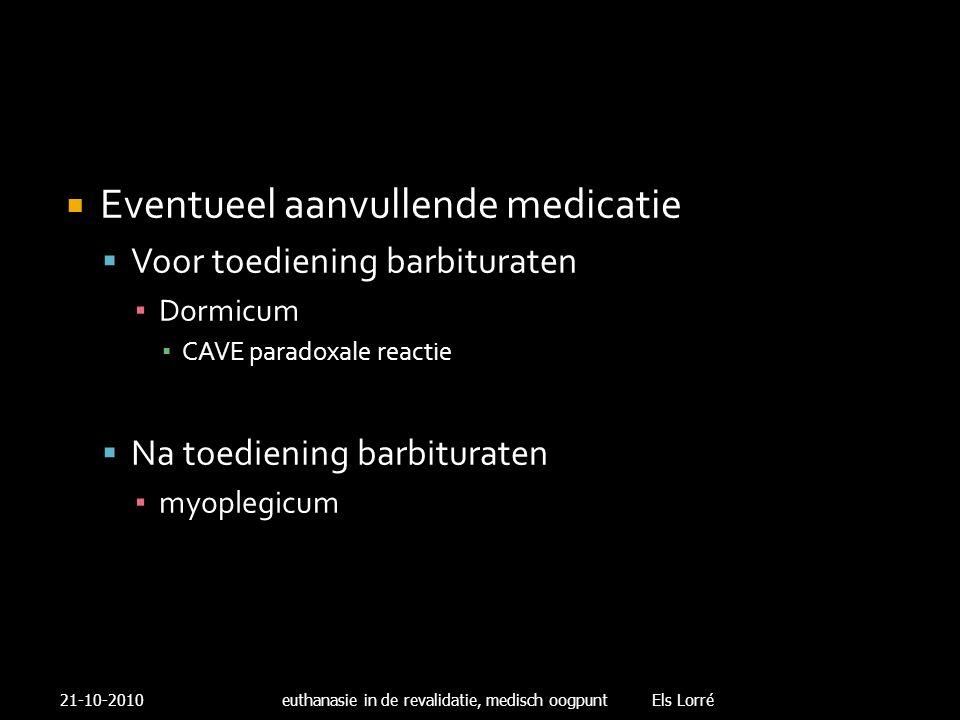  Eventueel aanvullende medicatie  Voor toediening barbituraten ▪ Dormicum ▪ CAVE paradoxale reactie  Na toediening barbituraten ▪ myoplegicum 21-10