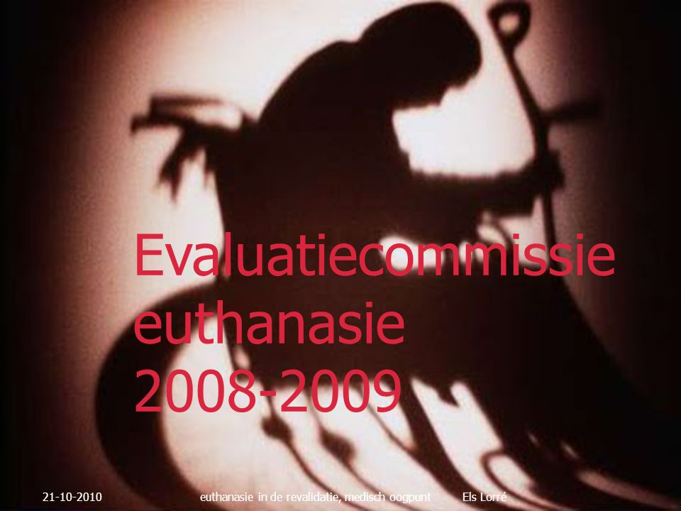Verslag evaluatiecommissie 2008-2009  Aantal aangiften: 1526  Actueel verzoek/ wilsverklaring: 97%/ 3%  Mannen/ vrouwen: 51%/ 49% 21-10-2010euthanasie in de revalidatie, medisch oogpunt Els Lorré