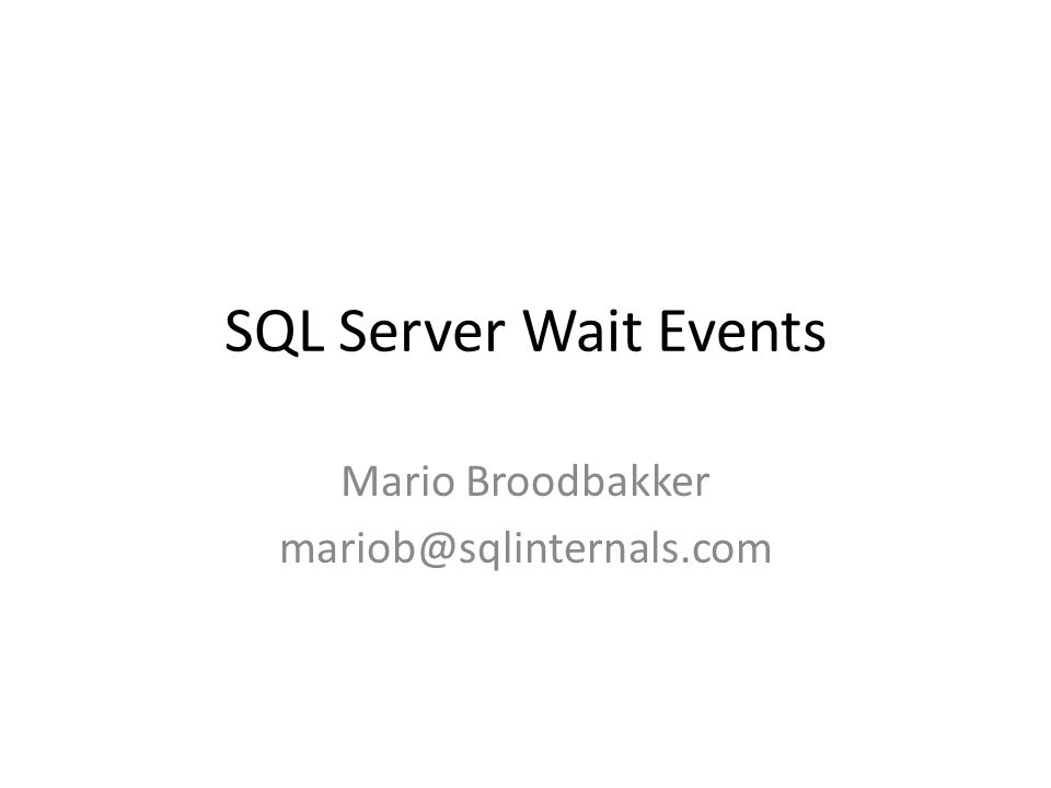 SQL Server Wait Events Mario Broodbakker mariob@sqlinternals.com
