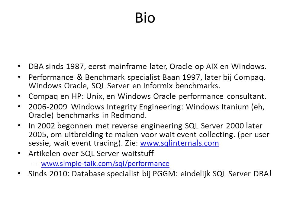 Bio DBA sinds 1987, eerst mainframe later, Oracle op AIX en Windows. Performance & Benchmark specialist Baan 1997, later bij Compaq. Windows Oracle, S