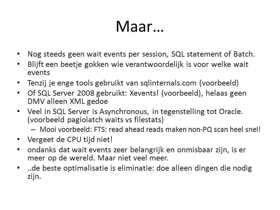 Maar… Nog steeds geen wait events per session, SQL statement of Batch. Blijft een beetje gokken wie verantwoordelijk is voor welke wait events Tenzij