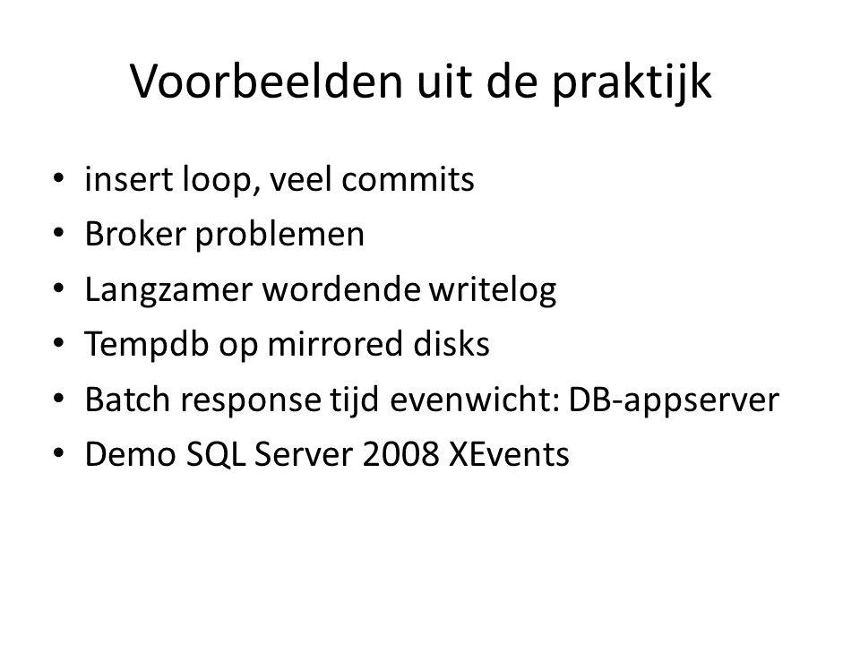 Voorbeelden uit de praktijk insert loop, veel commits Broker problemen Langzamer wordende writelog Tempdb op mirrored disks Batch response tijd evenwi