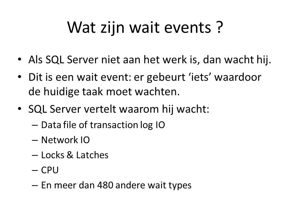 Wat zijn wait events ? Als SQL Server niet aan het werk is, dan wacht hij. Dit is een wait event: er gebeurt 'iets' waardoor de huidige taak moet wach