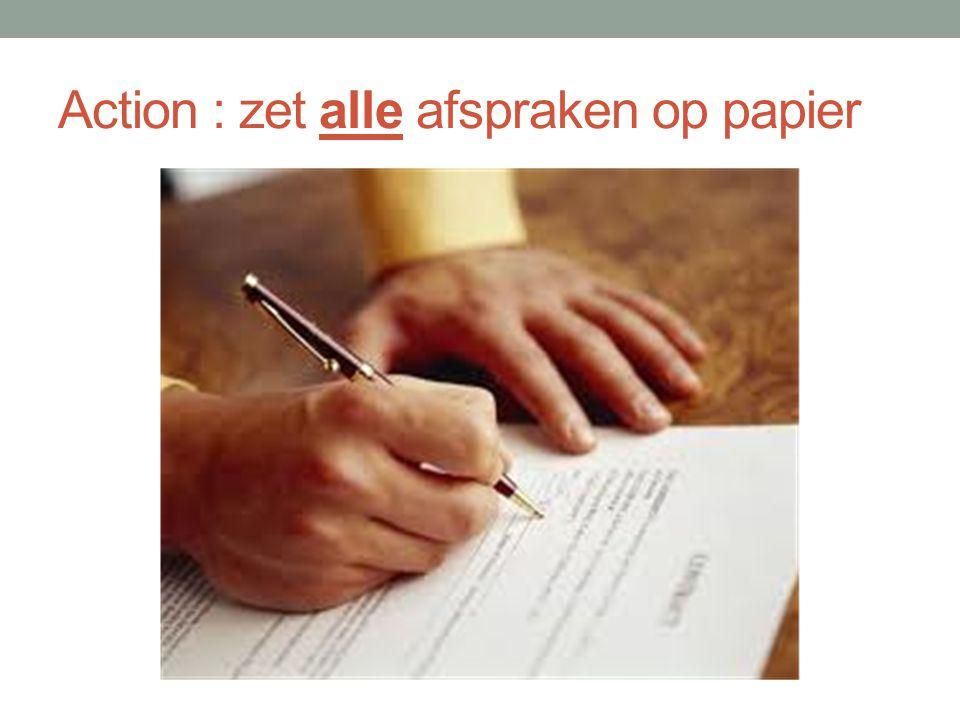 Action : zet alle afspraken op papier