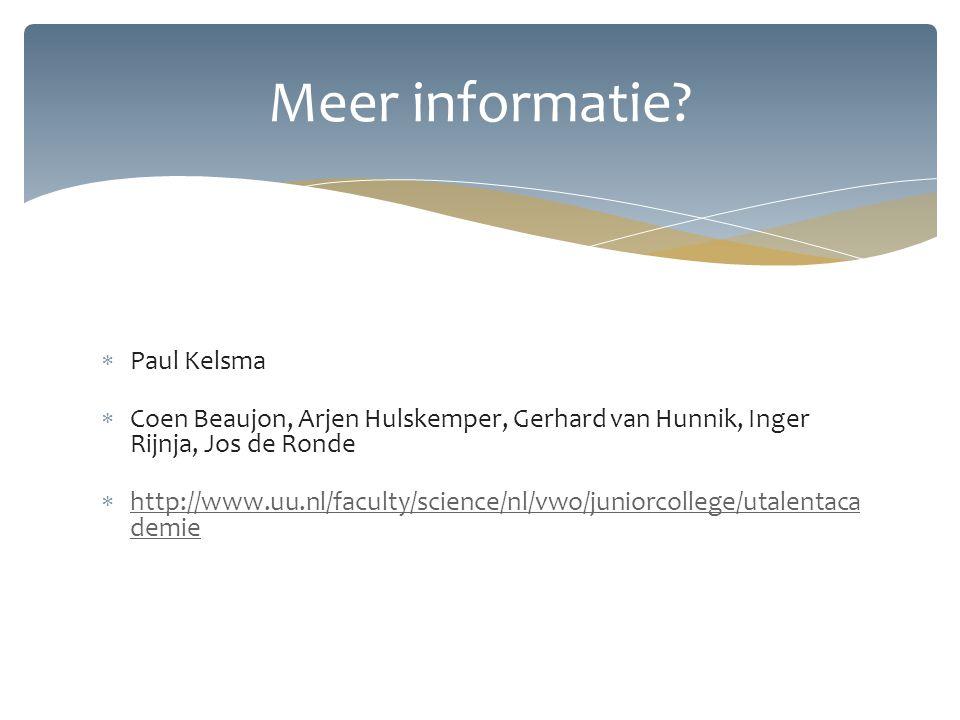  Paul Kelsma  Coen Beaujon, Arjen Hulskemper, Gerhard van Hunnik, Inger Rijnja, Jos de Ronde  http://www.uu.nl/faculty/science/nl/vwo/juniorcollege/utalentaca demie http://www.uu.nl/faculty/science/nl/vwo/juniorcollege/utalentaca demie Meer informatie?