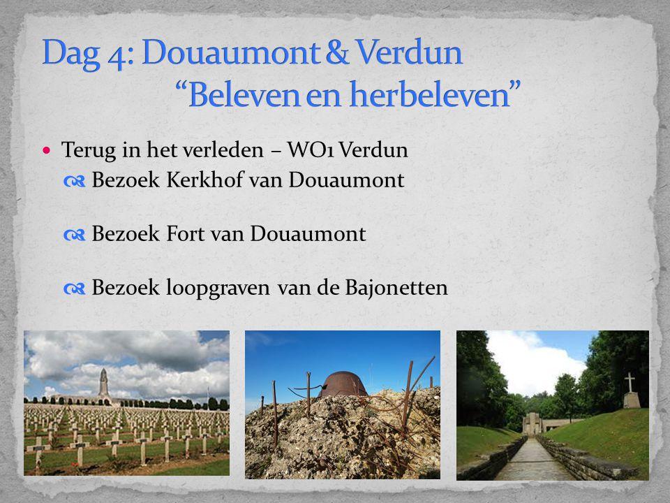 Terug in het verleden – WO1 Verdun  Bezoek Kerkhof van Douaumont  Bezoek Fort van Douaumont  Bezoek loopgraven van de Bajonetten