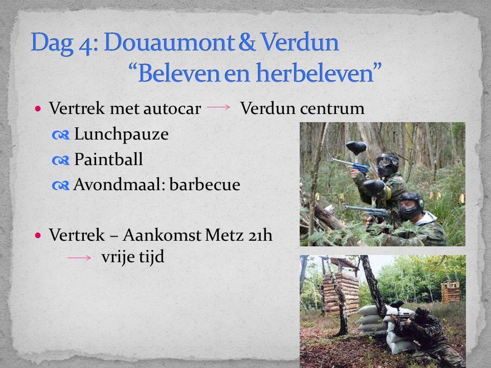 Vertrek met autocar Verdun centrum  Lunchpauze  Paintball  Avondmaal: barbecue Vertrek – Aankomst Metz 21h vrije tijd