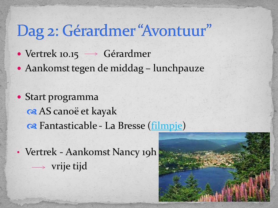 Vertrek 10.15 Gérardmer Aankomst tegen de middag – lunchpauze Start programma  AS canoë et kayak  Fantasticable - La Bresse (filmpje)filmpje Vertrek - Aankomst Nancy 19h vrije tijd