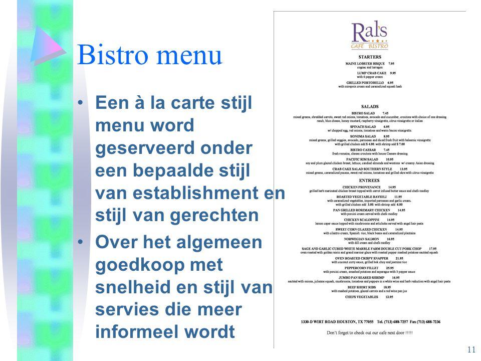 Bistro menu Een à la carte stijl menu word geserveerd onder een bepaalde stijl van establishment en stijl van gerechten Over het algemeen goedkoop met snelheid en stijl van servies die meer informeel wordt 11