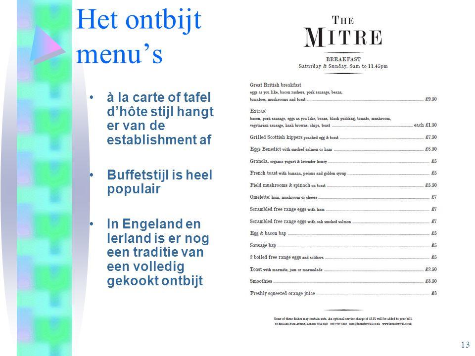 Het ontbijt menu's à la carte of tafel d'hôte stijl hangt er van de establishment af Buffetstijl is heel populair In Engeland en Ierland is er nog een traditie van een volledig gekookt ontbijt 13