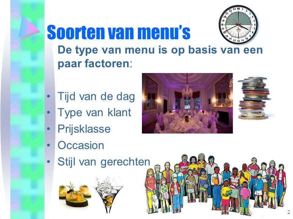 Soorten van menu's De type van menu is op basis van een paar factoren: Tijd van de dag Type van klant Prijsklasse Occasion Stijl van gerechten 2