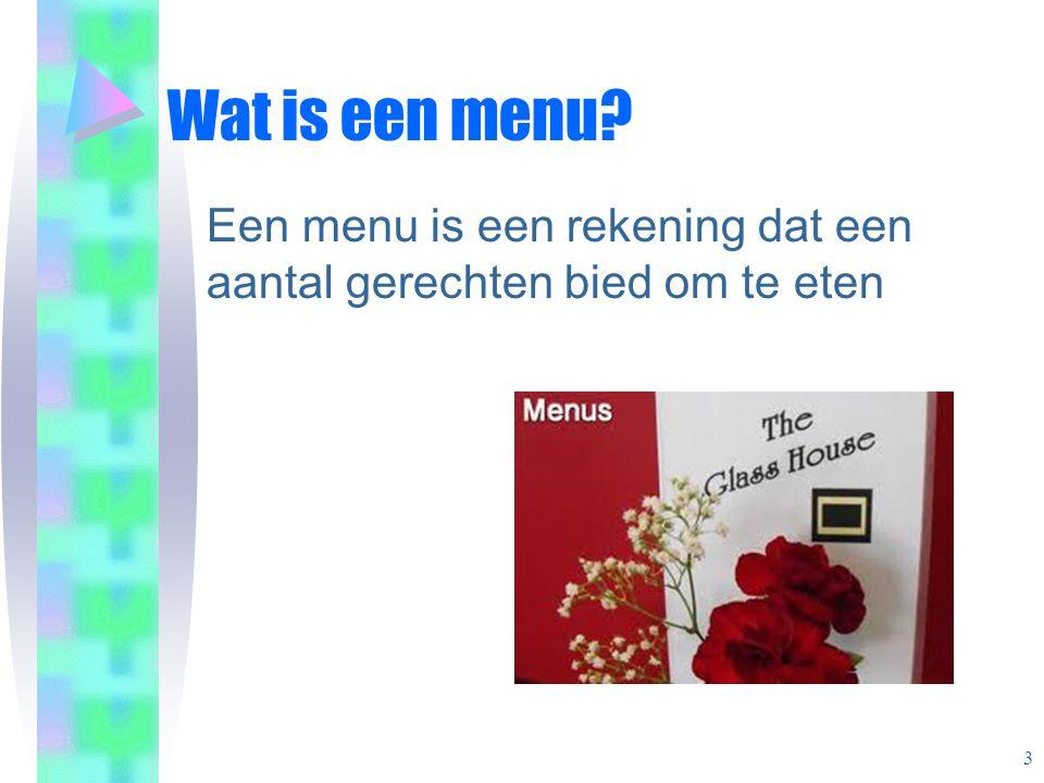 Wat is een menu Een menu is een rekening dat een aantal gerechten bied om te eten 3