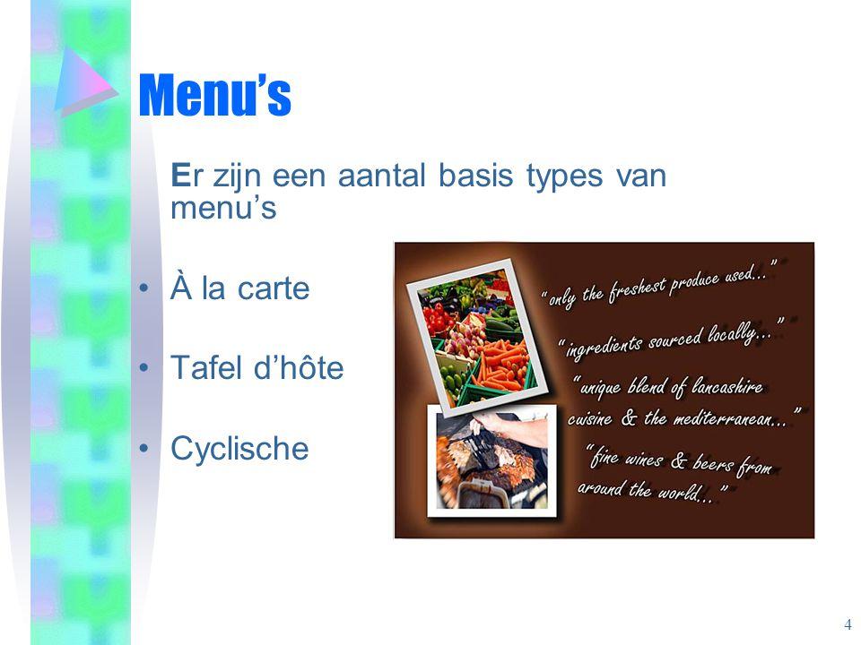 Menu's Er zijn een aantal basis types van menu's À la carte Tafel d'hôte Cyclische 4