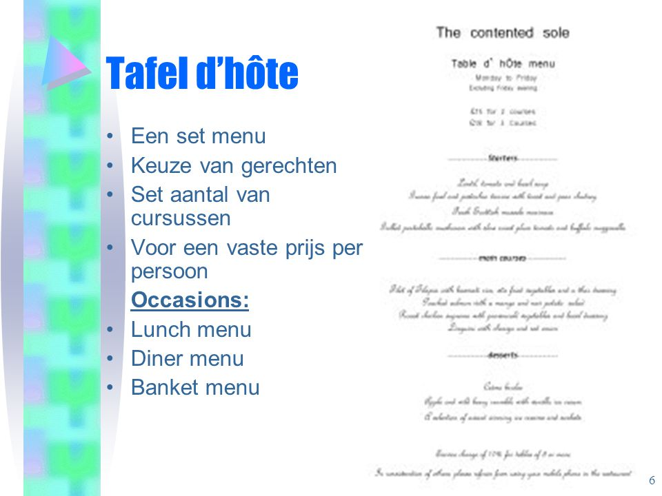 Tafel d'hôte Een set menu Keuze van gerechten Set aantal van cursussen Voor een vaste prijs per persoon Occasions: Lunch menu Diner menu Banket menu 6
