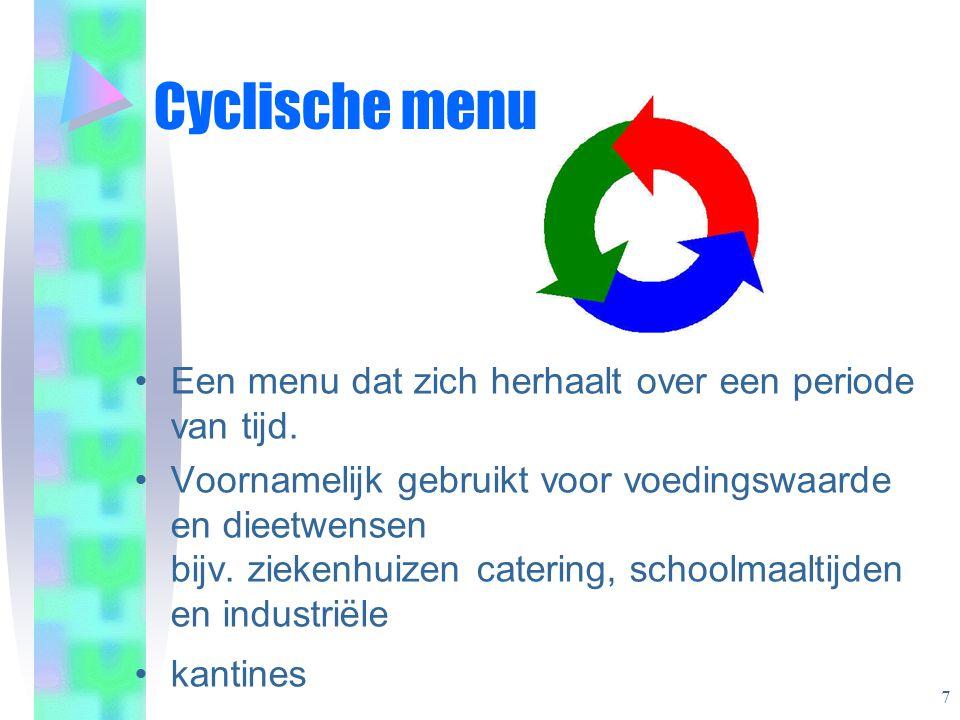 Cyclische menu Een menu dat zich herhaalt over een periode van tijd.