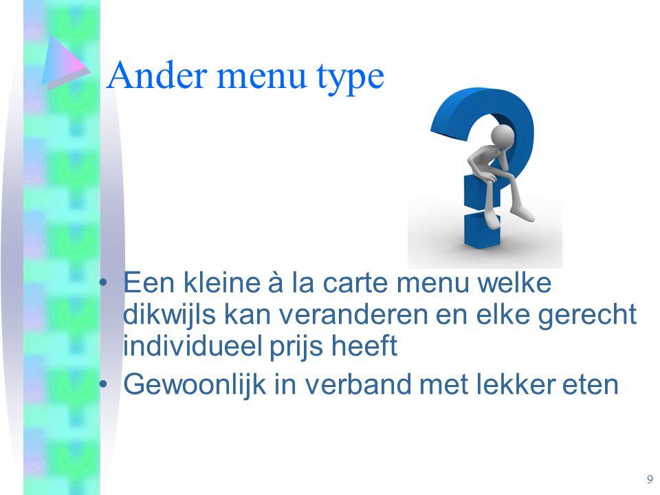 Ander menu type Een kleine à la carte menu welke dikwijls kan veranderen en elke gerecht individueel prijs heeft Gewoonlijk in verband met lekker eten 9