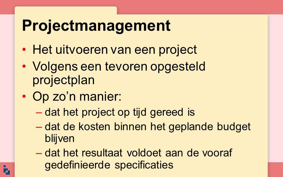 Projectmanagement Het uitvoeren van een project Volgens een tevoren opgesteld projectplan Op zo'n manier: –dat het project op tijd gereed is –dat de k
