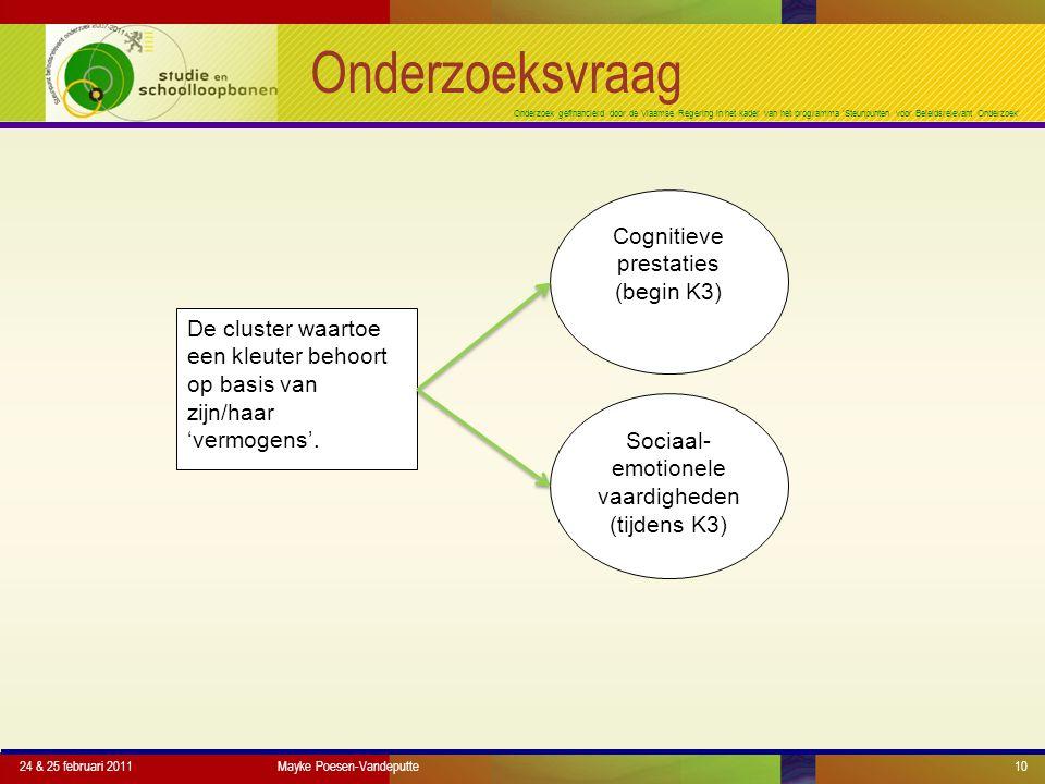 Onderzoek gefinancierd door de Vlaamse Regering in het kader van het programma 'Steunpunten voor Beleidsrelevant Onderzoek' Onderzoeksvraag 24 & 25 februari 2011Mayke Poesen-Vandeputte10 De cluster waartoe een kleuter behoort op basis van zijn/haar 'vermogens'.