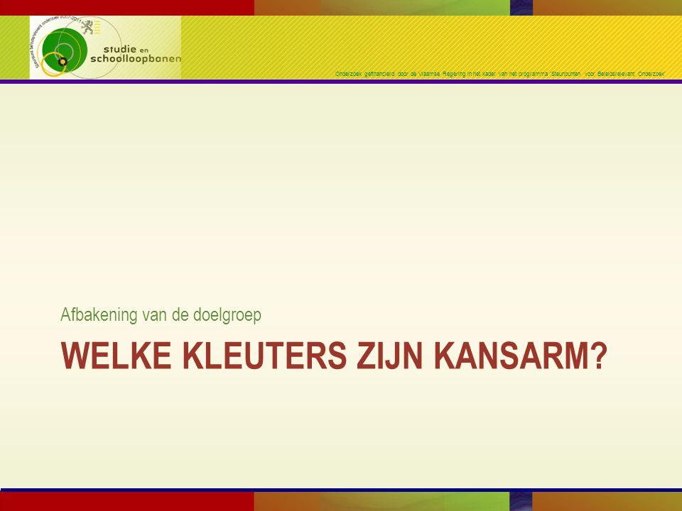 Onderzoek gefinancierd door de Vlaamse Regering in het kader van het programma 'Steunpunten voor Beleidsrelevant Onderzoek' WELKE KLEUTERS ZIJN KANSARM.