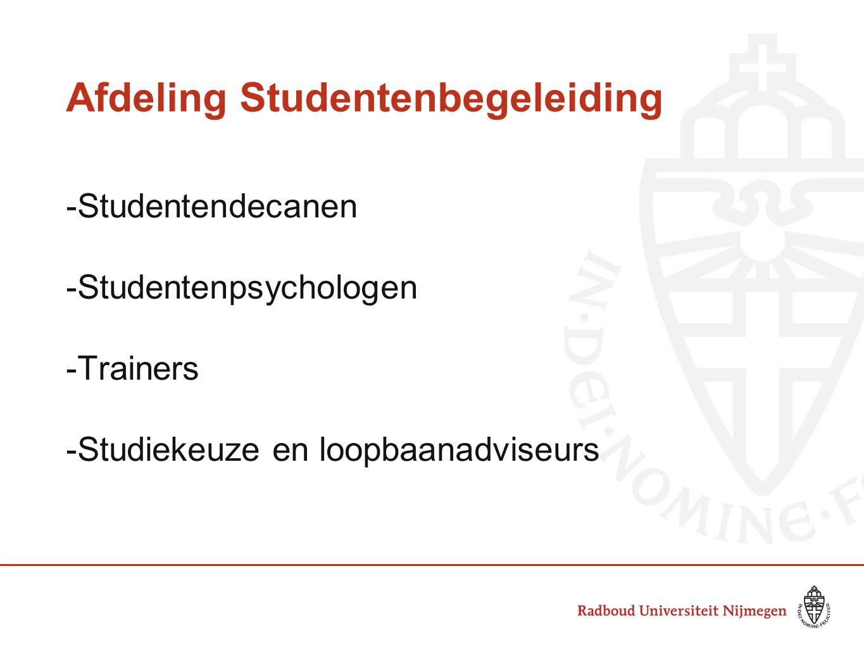 Afdeling Studentenbegeleiding -Studentendecanen -Studentenpsychologen -Trainers -Studiekeuze en loopbaanadviseurs