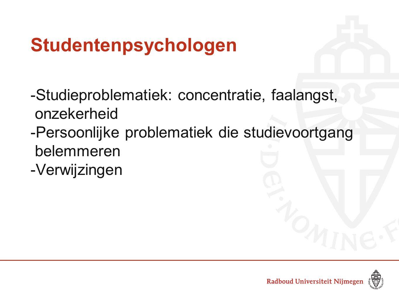 Studentenpsychologen -Studieproblematiek: concentratie, faalangst, onzekerheid -Persoonlijke problematiek die studievoortgang belemmeren -Verwijzingen